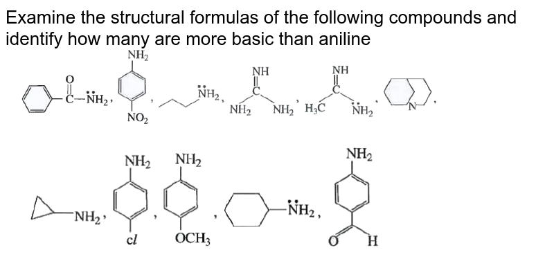 """Examine the structural formulas of the following compounds and identify how many are more basic than aniline <br> <img src=""""https://doubtnut-static.s.llnwi.net/static/physics_images/AKS_TRG_AO_CHE_XII_V02_B_C05_E06_028_Q01.png"""" width=""""80%""""> <br> <img src=""""https://doubtnut-static.s.llnwi.net/static/physics_images/AKS_TRG_AO_CHE_XII_V02_B_C05_E06_028_Q02.png"""" width=""""80%"""">"""