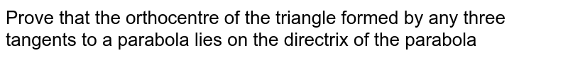 The ortho centre of a triangle formed by tangents to the parabola `y^(2) =4ax at t_1, t_2, t_3` lies on