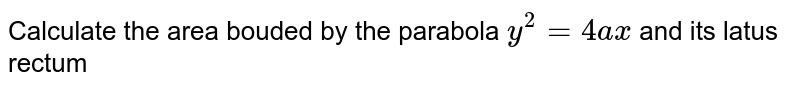 Calculate the area bouded by the parabola `y^2=4ax` and its latus rectum