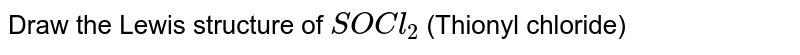 Draw the Lewis structure of `SOCl_(2)` (Thionyl chloride)