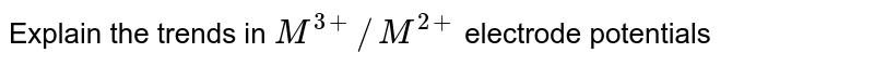 Explain the trends in `M^(3+)//M^(2+)` electrode potentials
