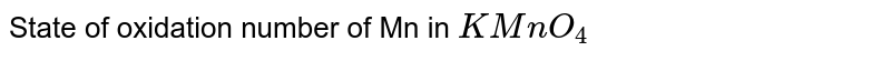 State of oxidation number of Mn in `KMnO_(4)`