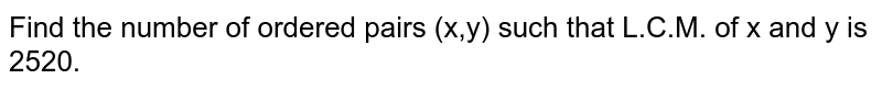 Find the number of ordered pairs (x,y) such that L.C.M. of x and y is 2520.