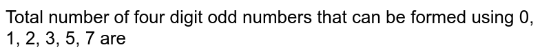 Total number of four digit odd numbers that can be formed using 0, 1, 2, 3, 5, 7 are