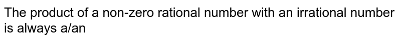 The product of a non-zero rational number with an irrational number is always a/an