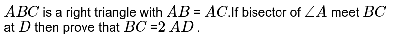 `ABC` is a right triangle with `AB` = `AC`.If bisector of `angle A ` meet `BC` at `D` then prove that `BC` =`2` `AD` .