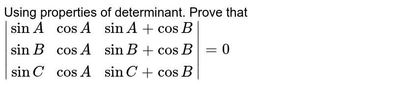 Using properties of determinant. Prove that `|[sinA,cosA,sinA+cosB],[sinB,cosA,sinB+cosB],[sinC,cosA,sinC+cosB]|=0`