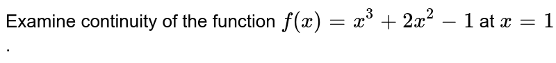Examine  continuity  of the function `f(x) = x^(3) + 2x^(2)- 1` at `x = 1`.