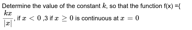 Determine the value of the constant `k`, so that the function f(x) ={`(kx)/|x|`, if `x lt 0` ,3 if `x ge 0` is continuous at `x=0`
