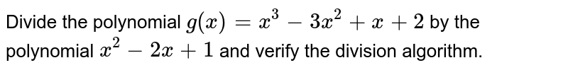 Divide the polynomial `g(x) = x^3 - 3x^2 + x + 2` by the polynomial `x^2 - 2x + 1` and verify the division algorithm.