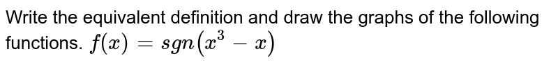 Write the equivalent definition and draw the graphs of the following   functions. `f(x)=sgn(x^3-x)`