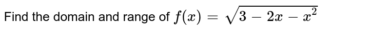Find the domain and range of `f(x)=sqrt(3-2x-x^2)`