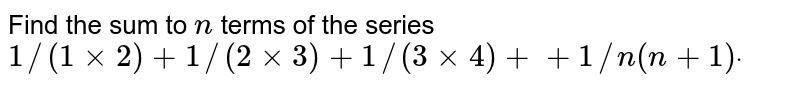 Find the sum to `n` terms of the series `1//(1xx2)+1//(2xx3)+1//(3xx4)++1//n(n+1)dot`