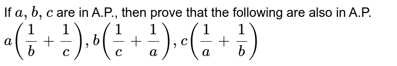 If `a ,b ,c` are in A.P., then prove that the following are also in A.P. `a(1/b+1/c),b(1/c+1/a),c(1/a+1/b)`