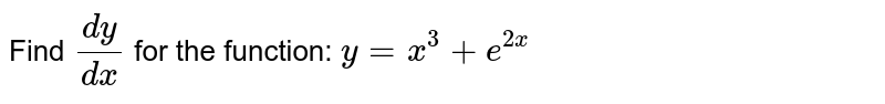 Find `(dy)/(dx)` for the function: `y=x^3 + e^(2x)`
