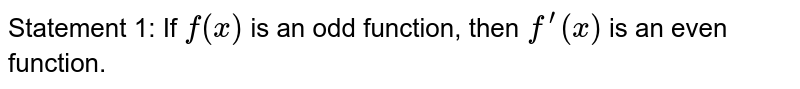 Statement 1: If `f(x)` is an odd function, then `f^(prime)(x)` is an even function.