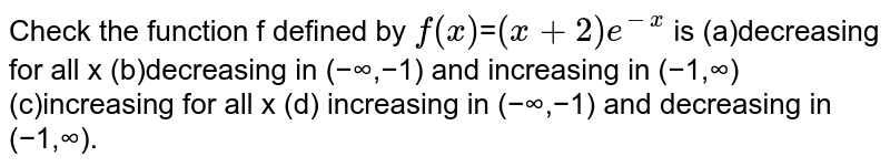 The function f defined by `f(x)`=`(x+2)``e^(−x)`is