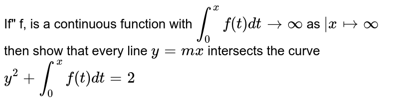 """If"""" f, is a continuous function with `int_0^x f(t) dt->oo`  as  `