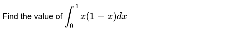 Find the value of  `int_0^1x(1-x)dx`