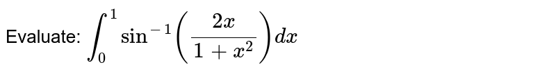 Evaluate: `int_0^(1)sin^(-1)((2x)/(1+x^2))dx`