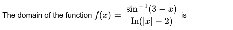 """The domain of the function `f(x)=(sin^(-1)(3-x))/(""""In""""(