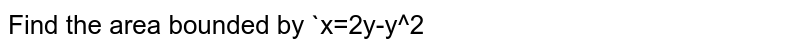 Find the area bounded by `x=2y-y^2