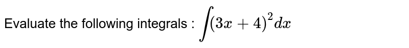Evaluate the following integrals : `int(3x+4)^2dx`
