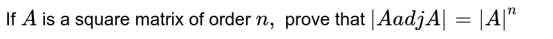 If `A` is a square matrix of order `n ,` prove that `|Aa d jA|=|A|^n`