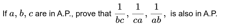 If `a ,b ,c` are in A.P.,   prove that `1/(b c),1/(c a),1/(a b),` is also in A.P.