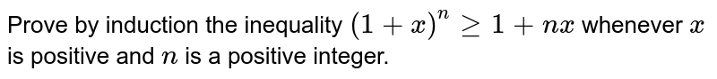 Prove by induction the inequality `(1+x)^ngeq 1+n x` whenever `x` is positive and `n` is a positive integer.