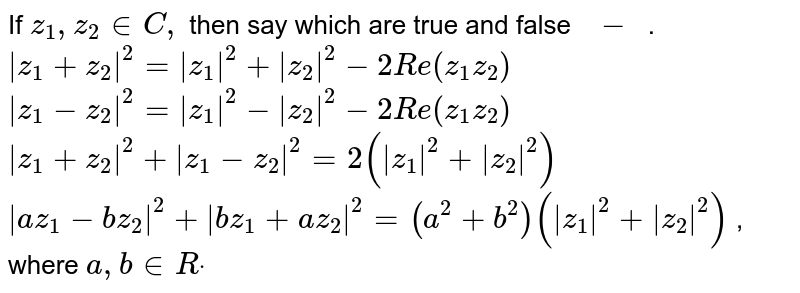 """If `z_1, z_2 in  C ,` then say which are true and false ``  ``  `-`  ``                      .  `