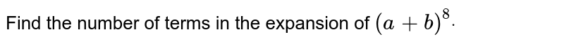 Find the number of terms in the expansion of `(a+b)^8dot`