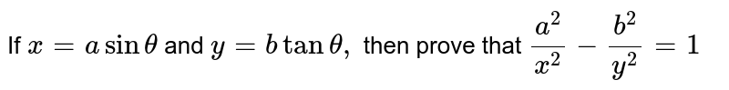 If `x=asintheta` and `y=btantheta,` then prove that `(a^2)/(x^2)-(b^2)/(y^2)=1`
