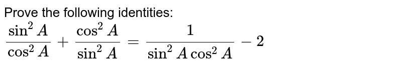 Prove the following identities: `(sin^2A)/(cos^2A)+(cos^2A)/(sin^2A)=1/(sin^2Acos^2A)-2`