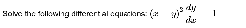 Solve the following differential equations: `(x+y)^2(dy)/(dx)=1`