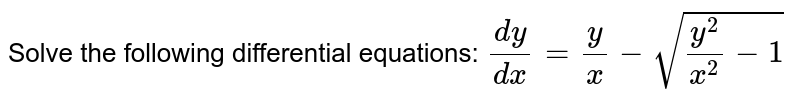 Solve the following differential equations: `(dy)/(dx)=y/x-sqrt((y^2)/(x^2)-1)`