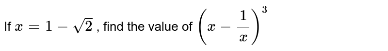 If `x=1-sqrt(2)` , find the value of `(x-1/x)^3`