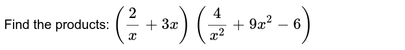 Find the products: `(2/x+3x)\ (4/(x^2)+9x^2-6)`