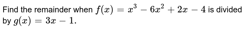 Find the remainder when `f(x)=x^3-6x^2+2x-4` is divided by `g(x)=3x-1.`