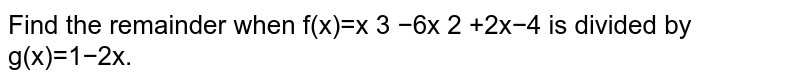 Find the remainder when f(x)=x  3  −6x  2  +2x−4 is divided by g(x)=1−2x.