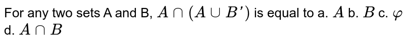 For any two sets A and B, `Ann(AuuB ')` is equal to a. `A` b. `B` c. `varphi` d. `AnnB`