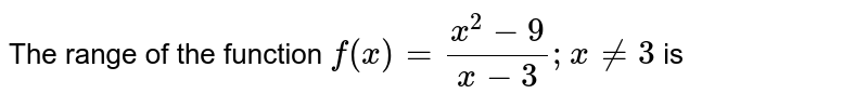 The range of the function `f(x) = (x^2-9)/(x-3); x!=3` is