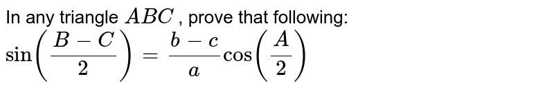 In any triangle `A B C` , prove that following: `sin((B-C)/2)=(b-c)/a cos (A/2)`