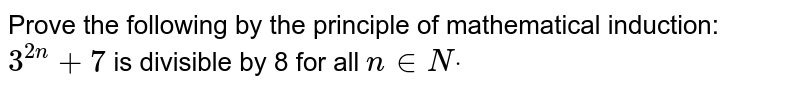 Prove the following by the principle of   mathematical induction: `3^(2n)+7` is divisible by 8 for all `n in  Ndot`