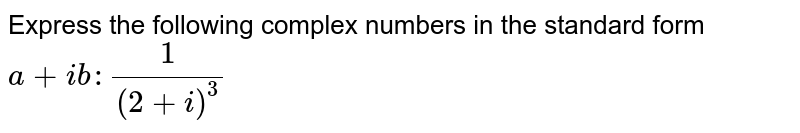 Express the following complex numbers in the standard form `a+i b :1/((2+i)^3)`