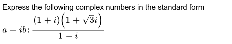 Express the following complex numbers in the standard form `a+i b :((1+i)(1+sqrt(3)i))/(1-i)`