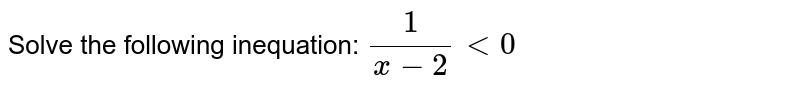 Solve the following inequation: `1/(x-2)<0`