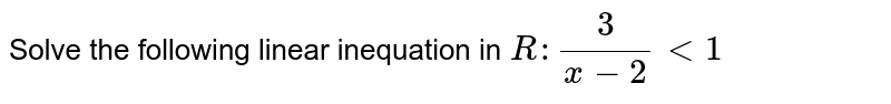 Solve the following linear inequation in `R :3/(x-2)<1`