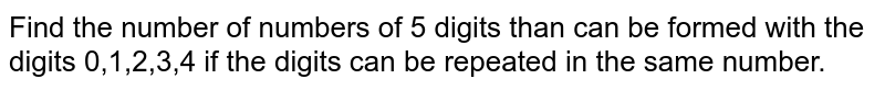 Find the number of numbers of 5 digits than can be formed with the   digits 0,1,2,3,4 if the digits can be repeated in the same number.