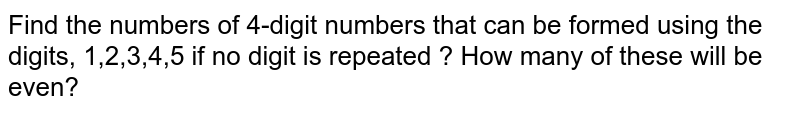 Find the numbers of 4-digit numbers that can be formed using the   digits, 1,2,3,4,5 if no digit is repeated ? How many of these will be even?